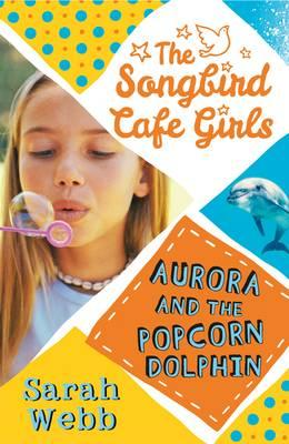 Aurora and the Popcorn Dolphin (The Songbird Cafe Girls 3) (BOK)