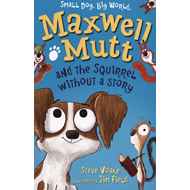 Maxwell Mutt and the Squirrel Without a Story (BOK)