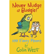 Never Nudge a Budgie! 100 Funny Poems (BOK)