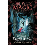 Begone the Raggedy Witches (The Wild Magic Trilogy, Book One (BOK)