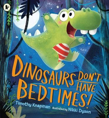 Dinosaurs Don't Have Bedtimes! (BOK)