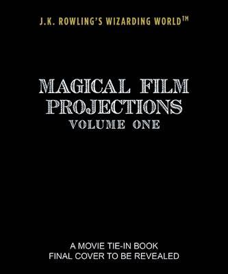 J.K. Rowling's Wizarding World: Magical Film Projections: Cr (BOK)