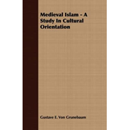 Medieval Islam - A Study In Cultural Orientation (BOK)