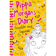 Pippa Morgan's Diary: Trouble and Squeak (BOK)