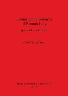 Living in the Suburbs of Roman Italy: Space and Social Contact (BOK)