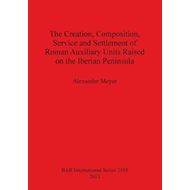 The Creation, Composition, Service and Settlement of Roman Auxiliary Units Raised on the Iberian Pen (BOK)