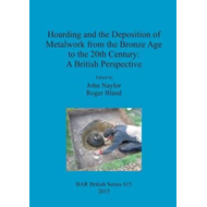 Hoarding and the Deposition of Metalwork from the Bronze Age (BOK)