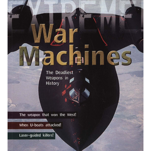 War Machines: The Deadliest Weapons in History (BOK)