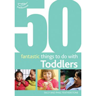 50 Fantastic Things to Do with Toddlers (BOK)