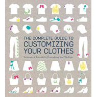 Complete Guide to Customising Your Clothes (BOK)
