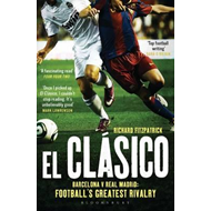 El Clasico: Barcelona V Real Madrid: Football's Greatest Rivalry (BOK)