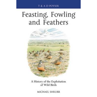 Feasting, Fowling and Feathers: A History of the Exploitation of Wild Birds (BOK)