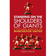 Standing on the Shoulders of Giants: A Cultural Analysis of Manchester United (BOK)