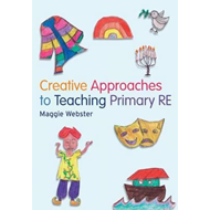 Creative Approaches to Teaching Primary RE (BOK)