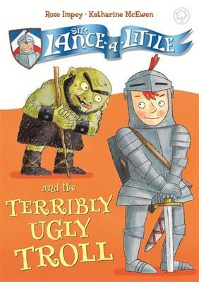 Sir Lance-a-Little and the Terribly Ugly Troll (BOK)