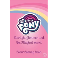 My Little Pony: Starlight Glimmer and the Magical Secret (BOK)
