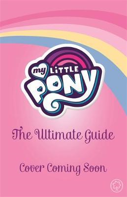 My Little Pony: The Ultimate Guide: All the Fun, Facts and M (BOK)
