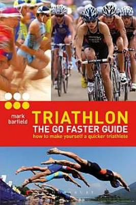 Triathlon - the Go Faster Guide: How to Make Yourself a Quicker Triathlete (BOK)