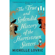 True and Splendid History of the Harristown Sisters (BOK)