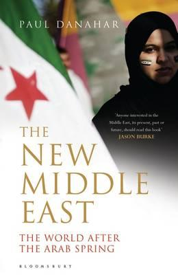 The New Middle East: The World After the Arab Spring (BOK)