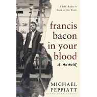Francis Bacon in Your Blood (BOK)