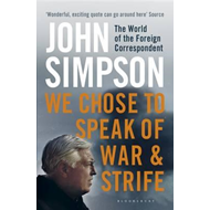 Produktbilde for We Chose to Speak of War and Strife - The World of the Foreign Correspondent (BOK)