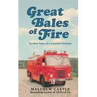 Great Bales of Fire: More Tales of a Country Fireman (BOK)