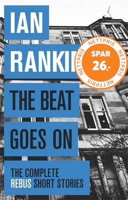 The Beat Goes On: The Complete Rebus Stories (BOK)
