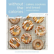 Cakes, Cookies and Bread without the Calories (BOK)