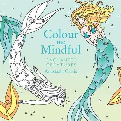 Colour Me Mindful: Enchanted Creatures (BOK)
