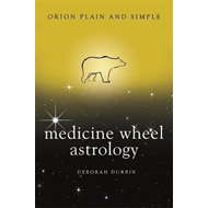 Medicine Wheel Astrology, Orion Plain and Simple (BOK)