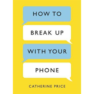 How to Break Up With Your Phone (BOK)