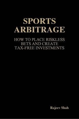 Sports Arbitrage - How To Place Riskless Bets & Create Tax-F (BOK)