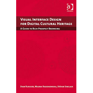 Visual Interface Design for Digital Cultural Heritage: A Guide to Rich-prospect Browsing (BOK)
