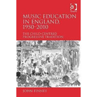 Music Education in England, 1950-2010: The Child-centred Progressive Tradition (BOK)