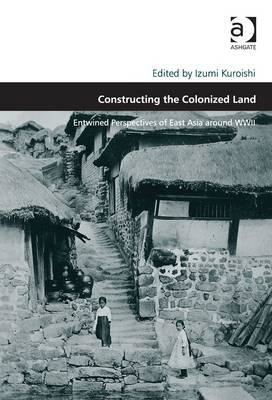 Constructing the Colonized Land: Entwined Perspectives of East Asia Around WWII (BOK)