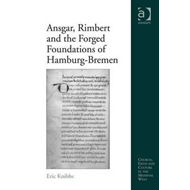 Ansgar, Rimbert and the Forged Foundations of Hamburg-Bremen (BOK)