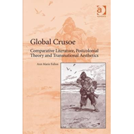 Global Crusoe: Comparative Literature, Postcolonial Theory and Transnational Aesthetics (BOK)
