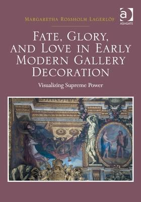 Fate, Glory, and Love in Early Modern Gallery Decoration (BOK)