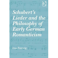 Schubert's Lieder and the Philosophy of Early German Romanti (BOK)