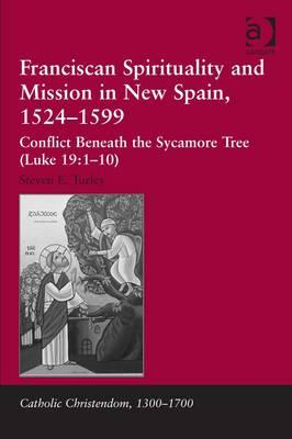 Franciscan Spirituality and Mission in New Spain, 1524-1599: Conflict Beneath the Sycamore Tree (Luk (BOK)