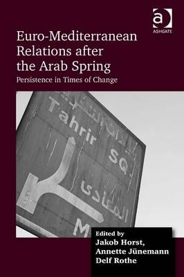 Euro-Mediterranean Relations After the Arab Spring: Persistence in Times of Change (BOK)