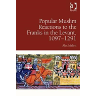 Popular Muslim Reactions to the Franks in the Levant, 1097-1 (BOK)