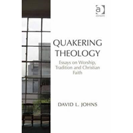 Quakering Theology: Essays on Worship, Tradition and Christian Faith (BOK)