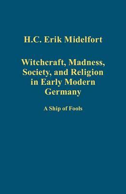 Witchcraft, Madness, Society, and Religion in Early Modern G (BOK)