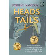 Heads or Tails: Financial Disaster, Risk Management and Survival Strategy in the World of Extreme Ri (BOK)