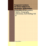 Ferguson's Lectures On Select Subjects In Mechanics, Hydrost (BOK)