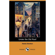 Under the Old Roof (Dodo Press) (BOK)