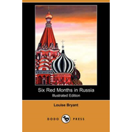 Six Red Months in Russia (Illustrated Edition) (Dodo Press) (BOK)