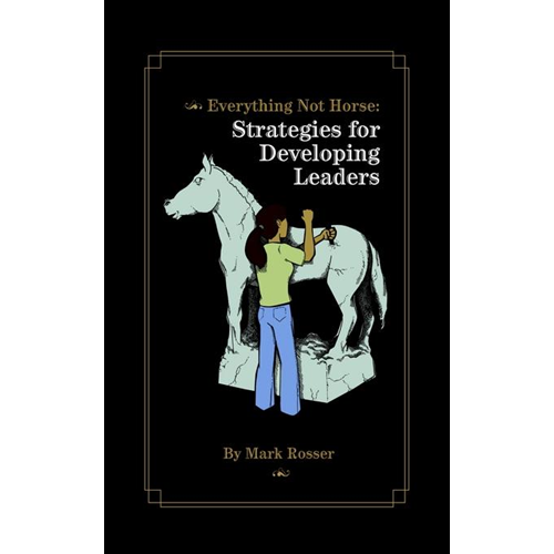 Everything Not Horse: Strategies for Developing Leaders (BOK)